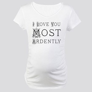 Love You Most Ardently Maternity T-Shirt