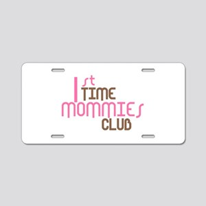 1st Time Mommies Club (Pink) Aluminum License Plat