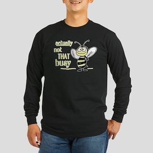 Not That Busy Bee Long Sleeve Dark T-Shirt