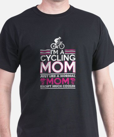 Im Cycling Mom Like Normal Mom Except Cool T-Shirt