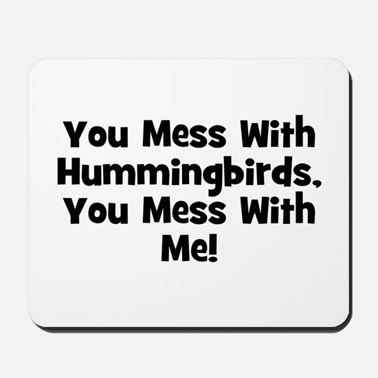 You Mess With Hummingbirds, Y Mousepad