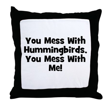 You Mess With Hummingbirds, Y Throw Pillow