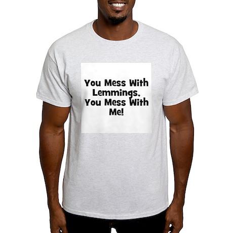You Mess With Lemmings, You M Ash Grey T-Shirt