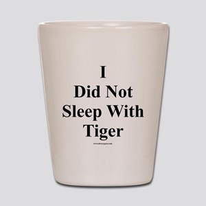I Did Not Sleep With Tiger Shot Glass