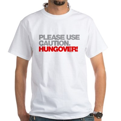 Please Use Caution. Hungover! White T-Shirt