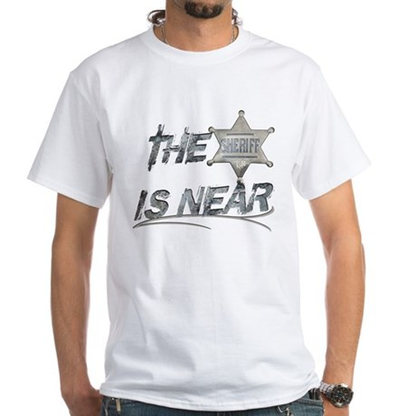 """The Sheriff is near"" White T-Shirt"