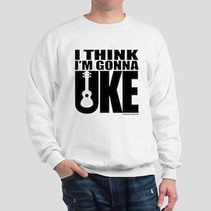 I think I'm gonna UKE Sweatshirt