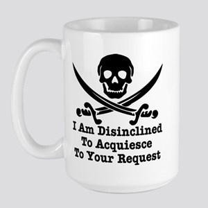 I Am Disinclined To Acquiesce Large Mug