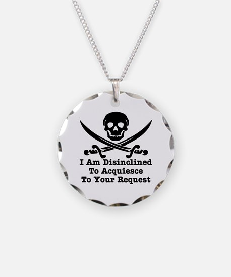 I Am Disinclined To Acquiesce Necklace