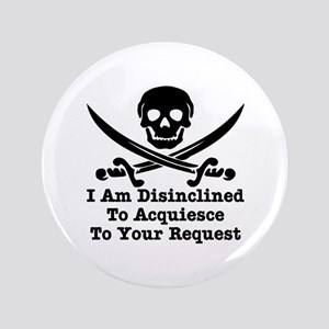 """I Am Disinclined To Acquiesce 3.5"""" Button"""