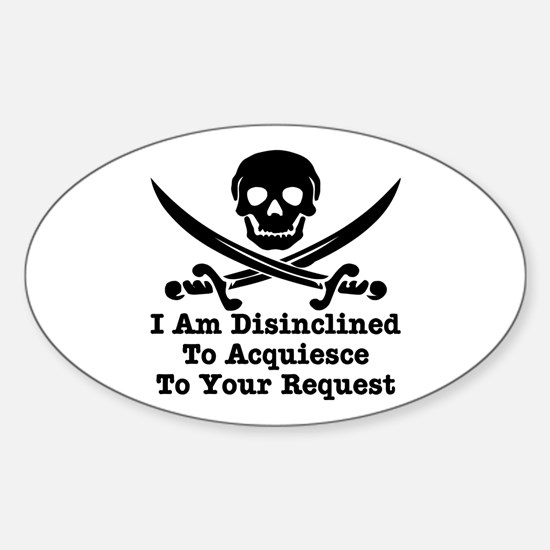 I Am Disinclined To Acquiesce Sticker (Oval)