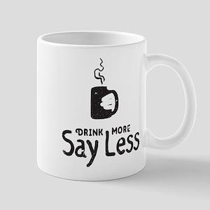 Say Less Drink More Mugs