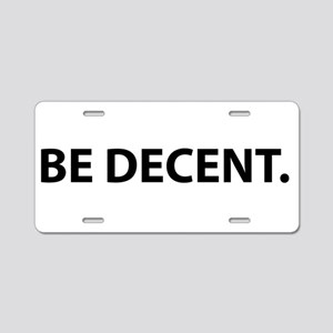 Be Decent Be Nice Mean Peop Aluminum License Plate