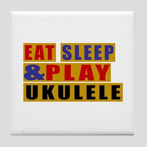 Eat Sleep And Ukulele Tile Coaster
