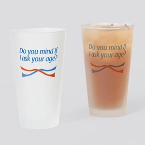 ...if I ask your age? Pint Glass