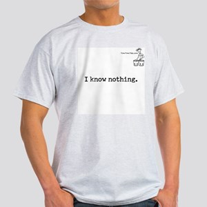 I know nothing. Light T-Shirt