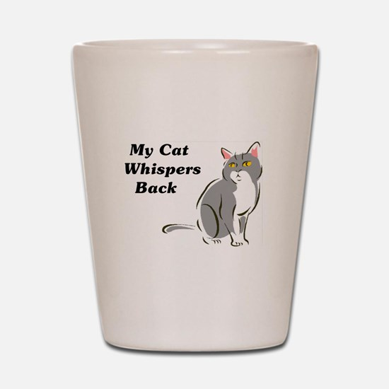 My Cat Whispers Back Shot Glass