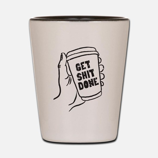 Coffee Get Shit Done Shot Glass
