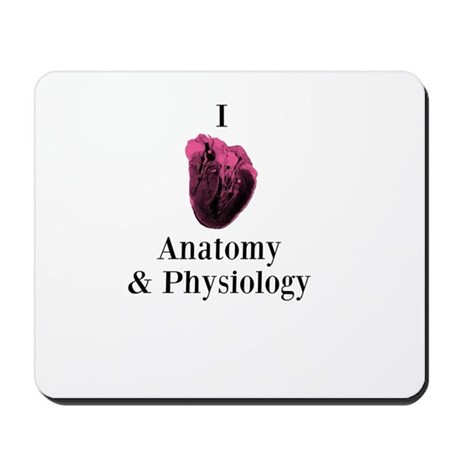 I Love Anatomy & Physiology Mousepad by allabouttheradius
