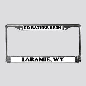 Rather be in Laramie License Plate Frame