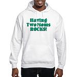 Having Two Moms ROCKS! Hooded Sweatshirt