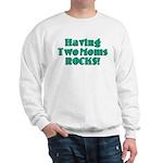 Having Two Moms ROCKS! Sweatshirt