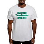 Having Two Moms ROCKS! Light T-Shirt