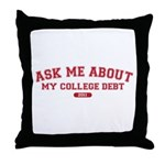 Ask Me College Debt 2011 Throw Pillow