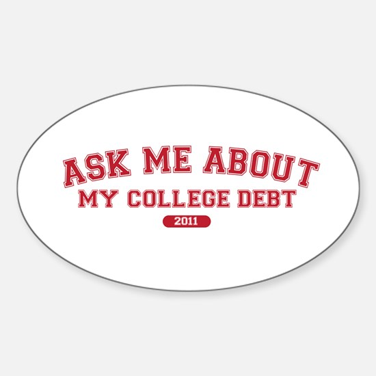 Ask Me College Debt 2011 Sticker (Oval)
