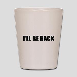 I'll be back Shot Glass