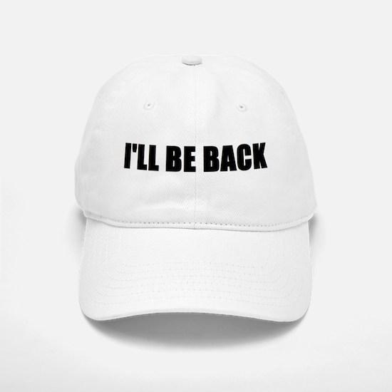 I'll be back Baseball Baseball Cap