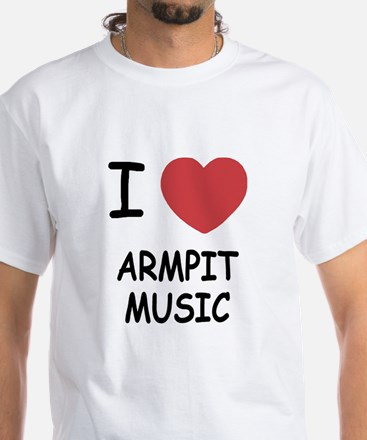 I heart armpit music White T-Shirt