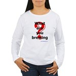 What Are You Brewing? Women's Long Sleeve T-Shirt