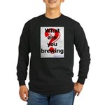 What Are You Brewing? Long Sleeve Dark T-Shirt