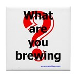 What Are You Brewing? Tile Coaster