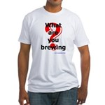 What Are You Brewing? Fitted T-Shirt