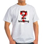 What Are You Brewing? Light T-Shirt