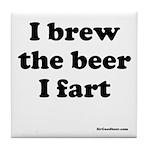 I brew the beer I fart Tile Coaster
