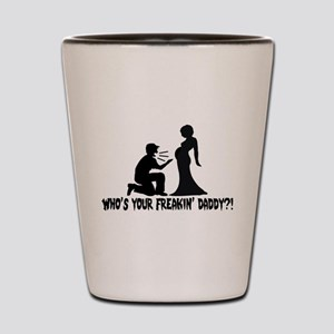 Who's Your Freakin Daddy Shot Glass