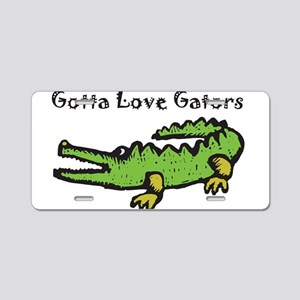 Gotta Love Gators Aluminum License Plate
