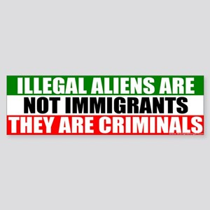 Illegal Means Criminal Bumper Sticker