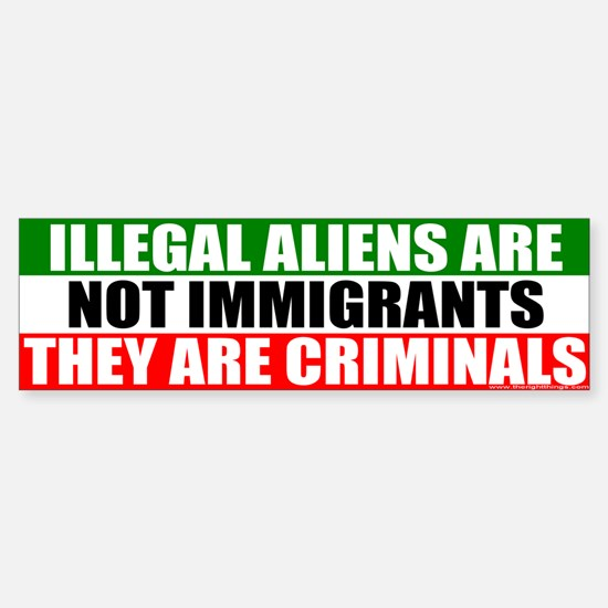 Illegal Means Criminal Bumper Bumper Bumper Sticker