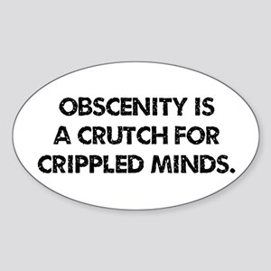 Obscenity is a crutch Sticker (Oval)