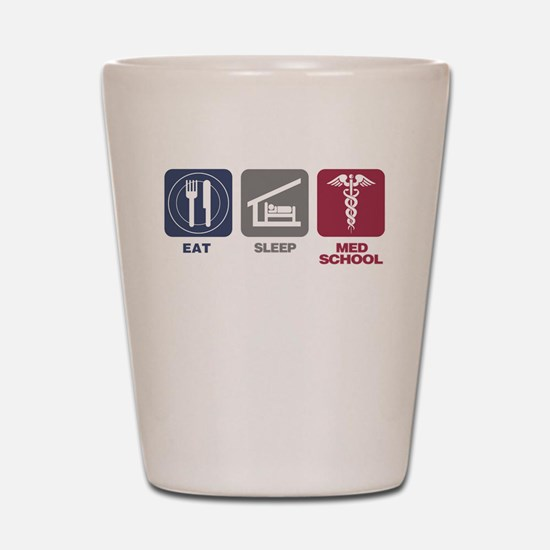 Eat Sleep Med-School Shot Glass