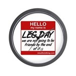 Hello my name is .... Leg day Wall Clock