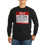Hello my name is .... Leg day Long Sleeve Dark T-S