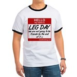 Hello my name is .... Leg day Ringer T