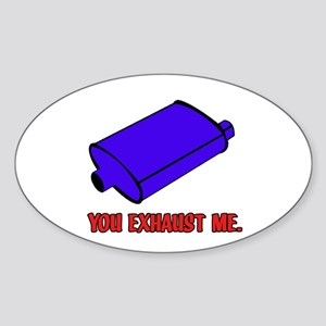 You Exhaust Me Sticker (Oval)