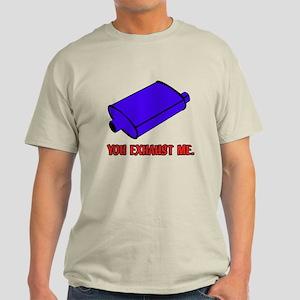 You Exhaust Me Light T-Shirt