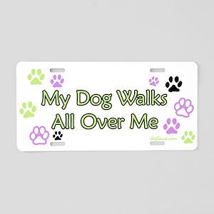 Dog Walks Over Me Aluminum License Plate